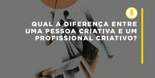 Qual a diferença entre pessoa criativa e profissional criativo?
